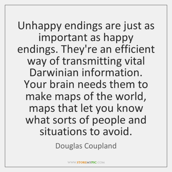 Unhappy endings are just as important as happy endings. They're an efficient ...