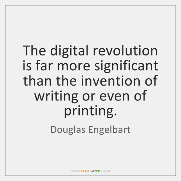 The digital revolution is far more significant than the invention of writing ...