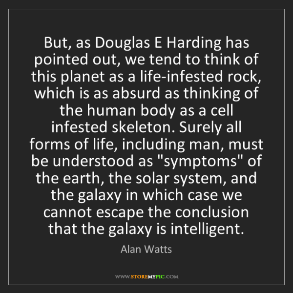 Alan Watts: But, as Douglas E Harding has pointed out, we tend to...