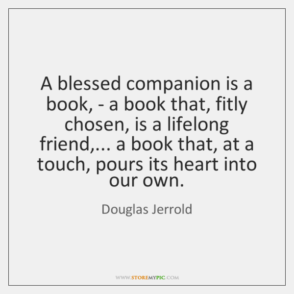 A blessed companion is a book, - a book that, fitly chosen, ...