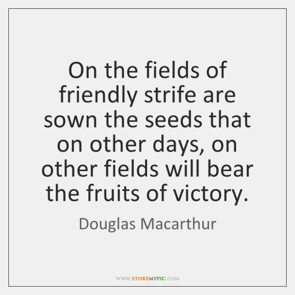 On the fields of friendly strife are sown the seeds that on ...