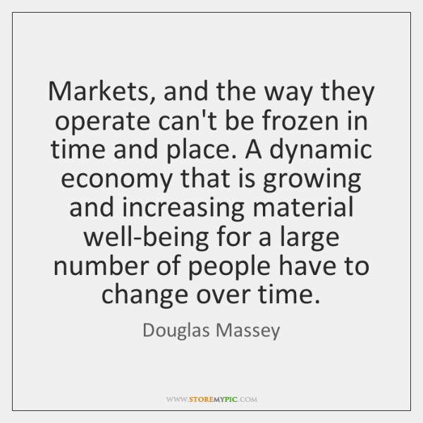 Markets, and the way they operate can't be frozen in time and ...