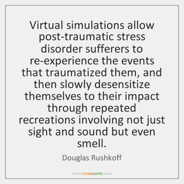 Virtual simulations allow post-traumatic stress disorder sufferers to re-experience the events that