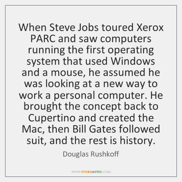 When Steve Jobs toured Xerox PARC and saw computers running the first ...
