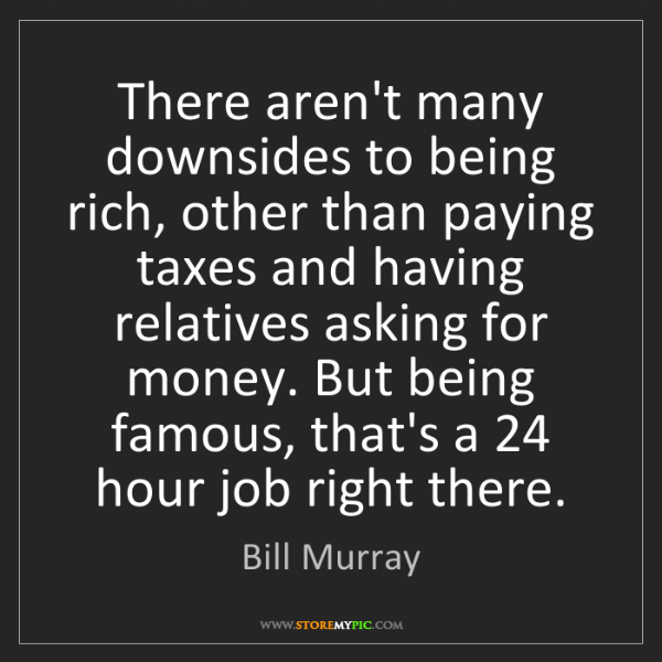 Bill Murray: There aren't many downsides to being rich, other than...