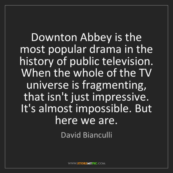 David Bianculli: Downton Abbey is the most popular drama in the history...
