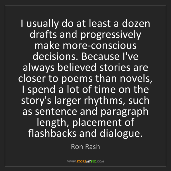 Ron Rash: I usually do at least a dozen drafts and progressively...