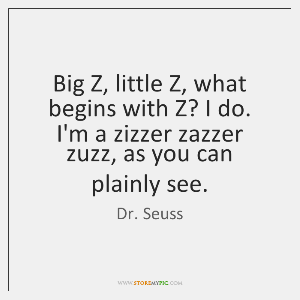 Big Z, little Z, what begins with Z? I do. I'm a ...