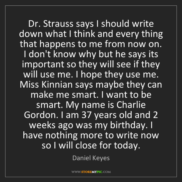 Daniel Keyes: Dr. Strauss says I should write down what I think and...