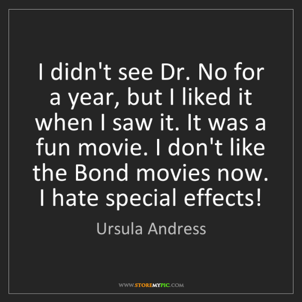 Ursula Andress: I didn't see Dr. No for a year, but I liked it when I...