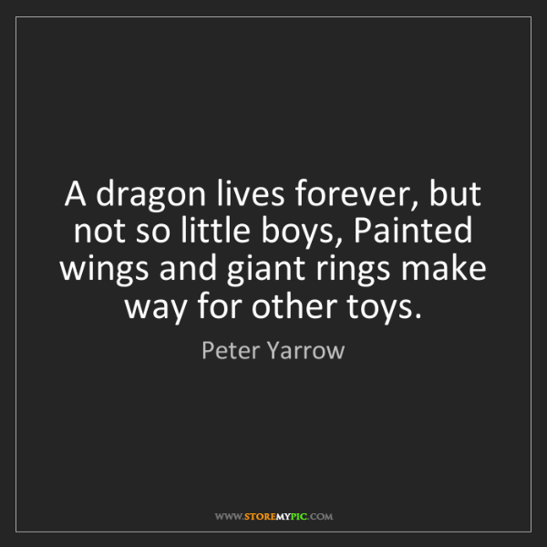 Peter Yarrow: A dragon lives forever, but not so little boys, Painted...