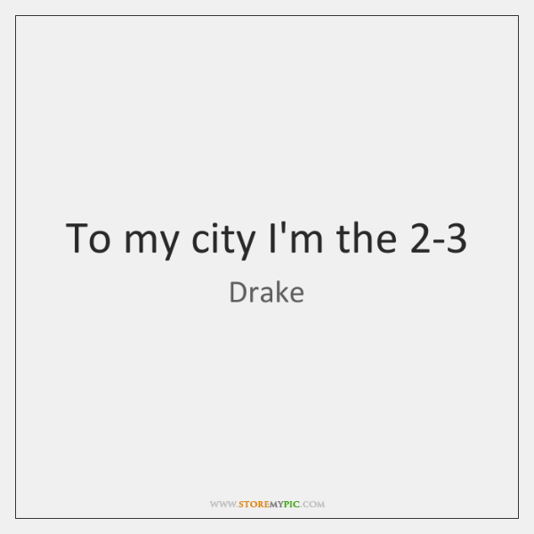 To my city I'm the 2-3