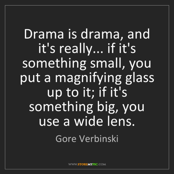 Gore Verbinski: Drama is drama, and it's really... if it's something...