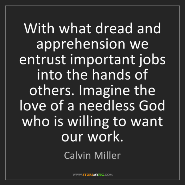 Calvin Miller: With what dread and apprehension we entrust important...
