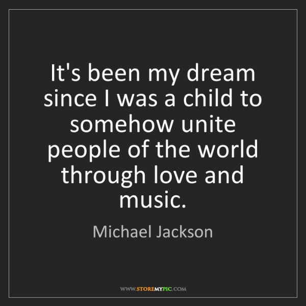 Michael Jackson: It's been my dream since I was a child to somehow unite...