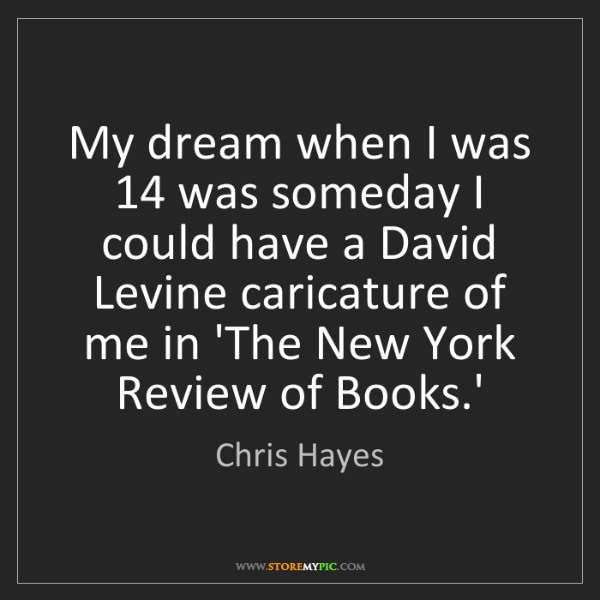 Chris Hayes: My dream when I was 14 was someday I could have a David...