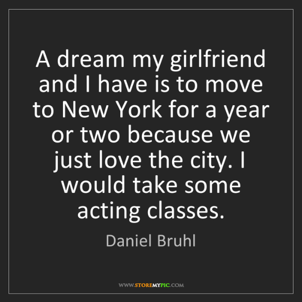 Daniel Bruhl: A dream my girlfriend and I have is to move to New York...