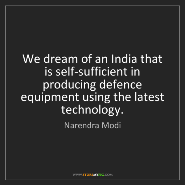 Narendra Modi: We dream of an India that is self-sufficient in producing...