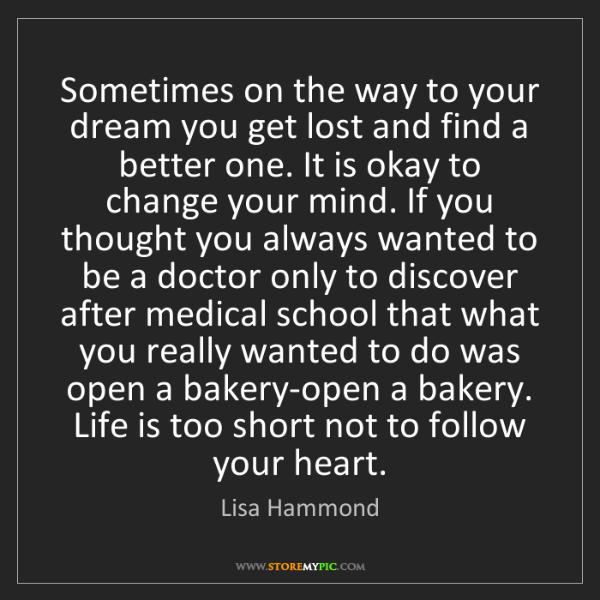 Lisa Hammond: Sometimes on the way to your dream you get lost and find...