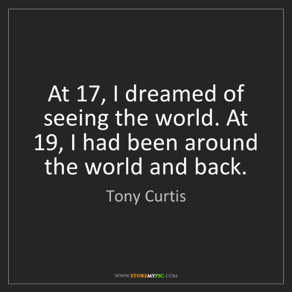 Tony Curtis: At 17, I dreamed of seeing the world. At 19, I had been...