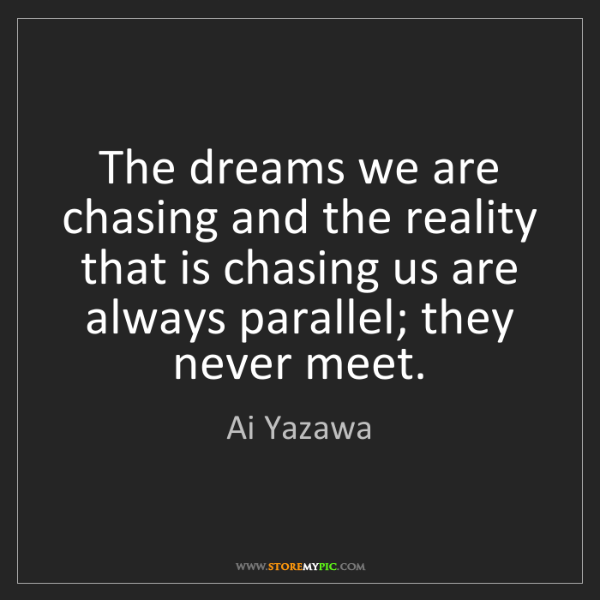 Ai Yazawa: The dreams we are chasing and the reality that is chasing...