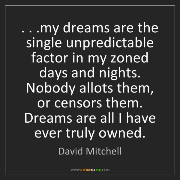 David Mitchell: . . .my dreams are the single unpredictable factor in...