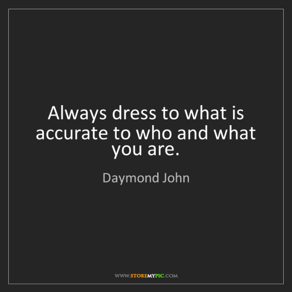 Daymond John: Always dress to what is accurate to who and what you...
