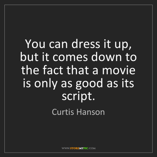 Curtis Hanson: You can dress it up, but it comes down to the fact that...