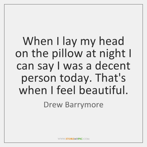 When I lay my head on the pillow at night I can ...