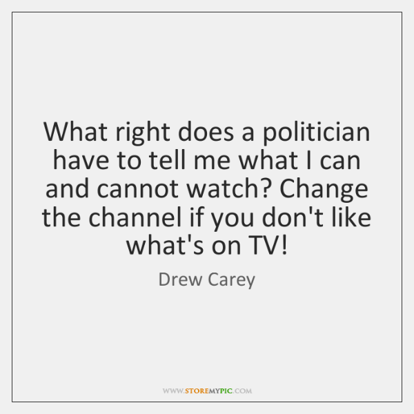 What right does a politician have to tell me what I can ...