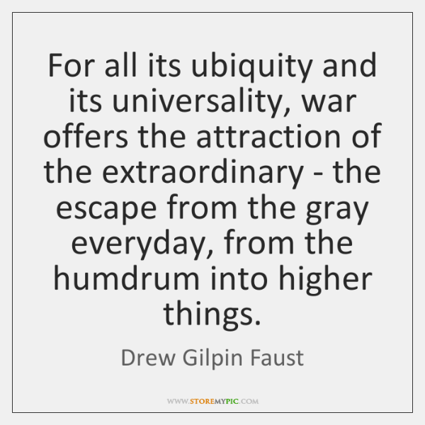 For all its ubiquity and its universality, war offers the attraction of ...