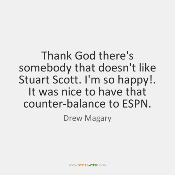 Thank God there's somebody that doesn't like Stuart Scott. I'm so happy!. ...