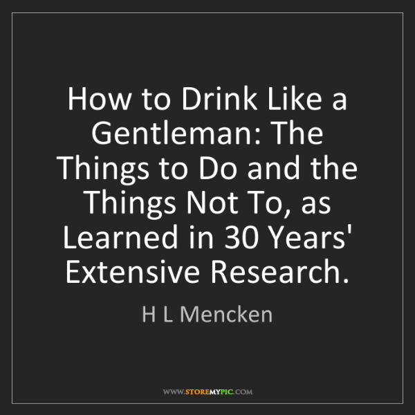 H L Mencken: How to Drink Like a Gentleman: The Things to Do and the...