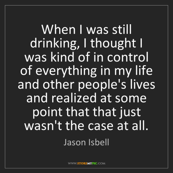 Jason Isbell: When I was still drinking, I thought I was kind of in...