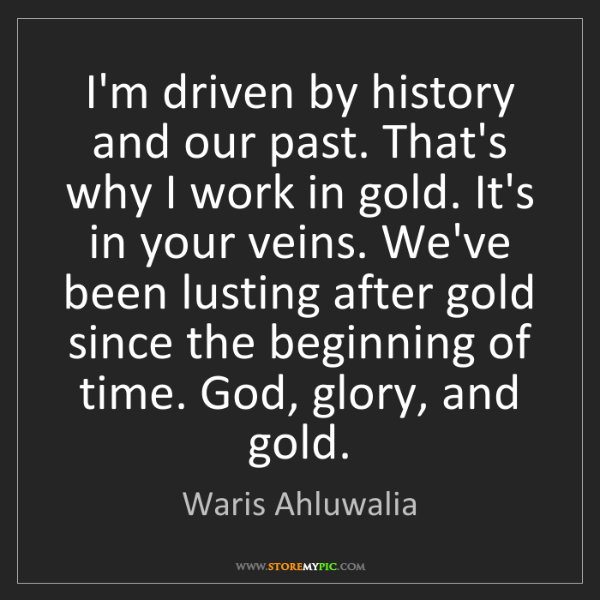 Waris Ahluwalia: I'm driven by history and our past. That's why I work...