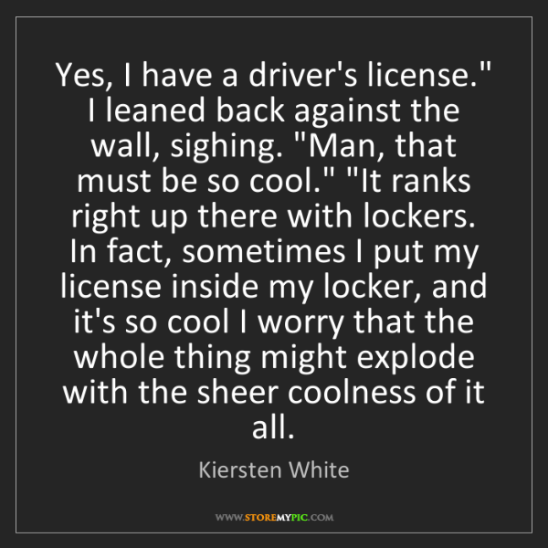 "Kiersten White: Yes, I have a driver's license."" I leaned back against..."