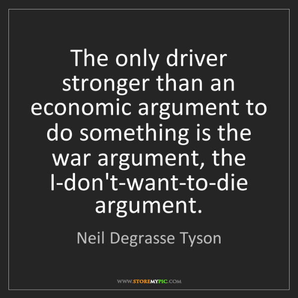 Neil Degrasse Tyson: The only driver stronger than an economic argument to...