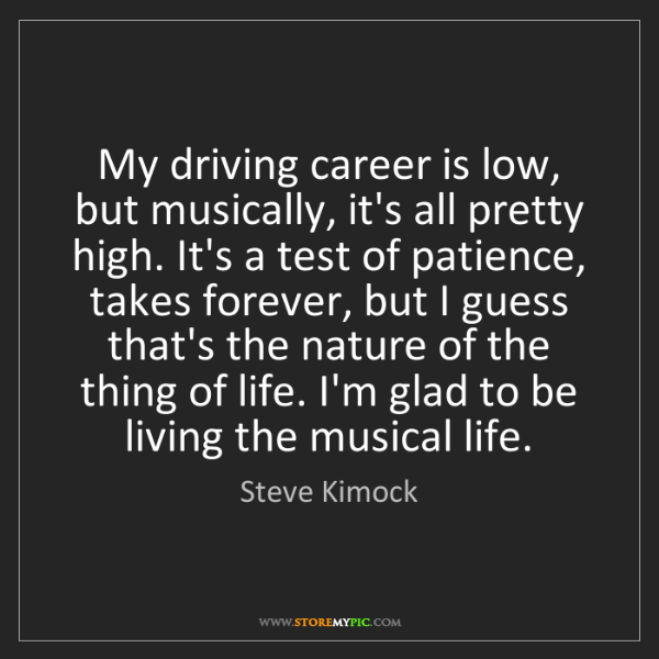 Steve Kimock: My driving career is low, but musically, it's all pretty...