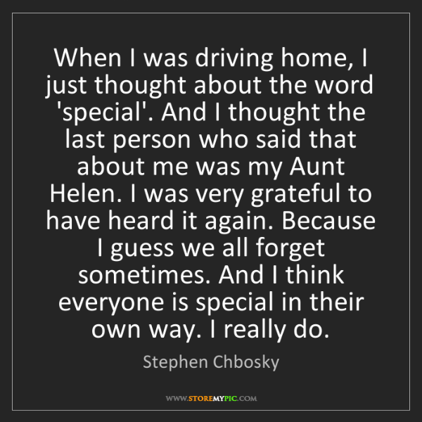 Stephen Chbosky: When I was driving home, I just thought about the word...