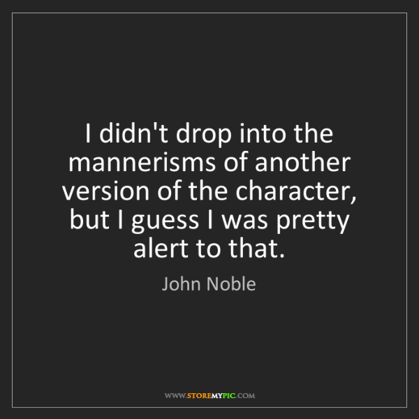 John Noble: I didn't drop into the mannerisms of another version...