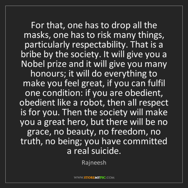 Rajneesh: For that, one has to drop all the masks, one has to risk...