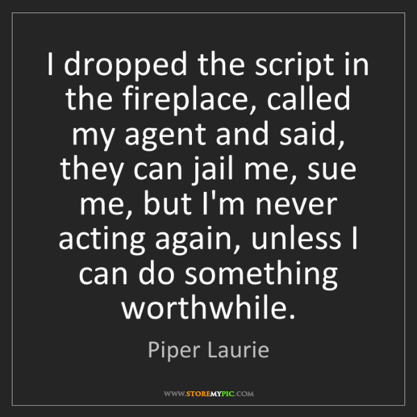 Piper Laurie: I dropped the script in the fireplace, called my agent...