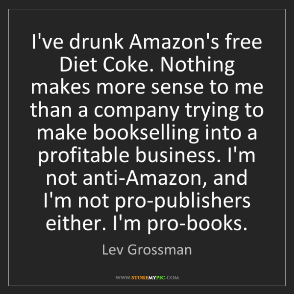 Lev Grossman: I've drunk Amazon's free Diet Coke. Nothing makes more...