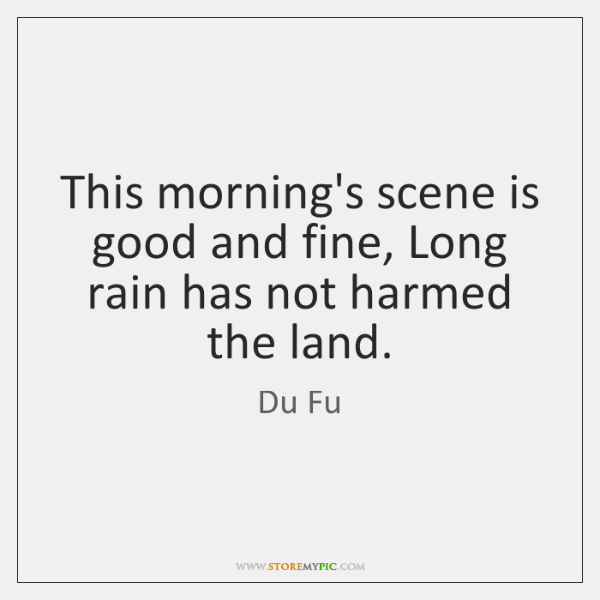This morning's scene is good and fine, Long rain has not harmed ...