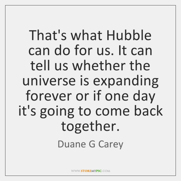 That's what Hubble can do for us. It can tell us whether ...