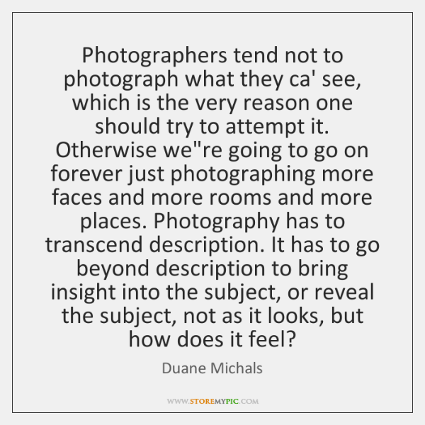 Photographers tend not to photograph what they ca' see, which is the ...