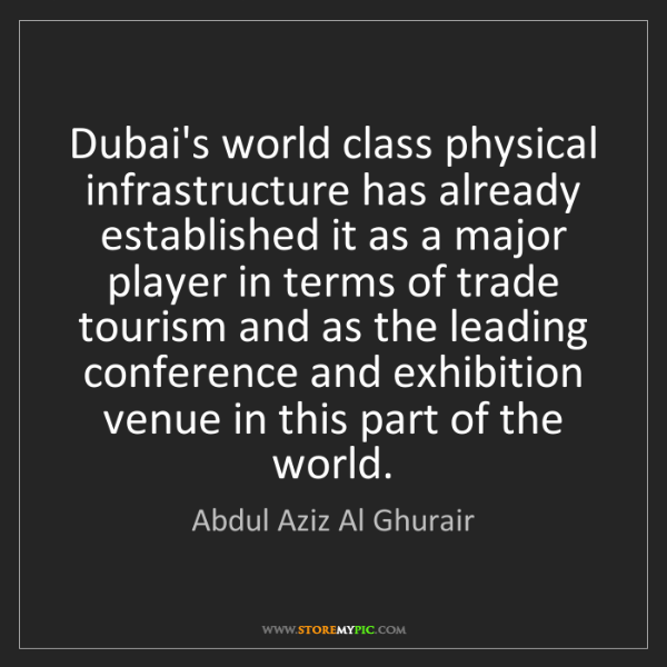 Abdul Aziz Al Ghurair: Dubai's world class physical infrastructure has already...