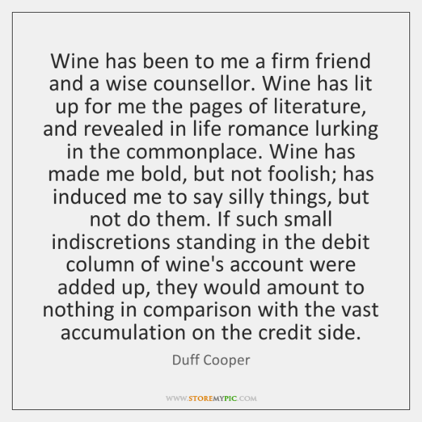 Wine has been to me a firm friend and a wise counsellor. ...