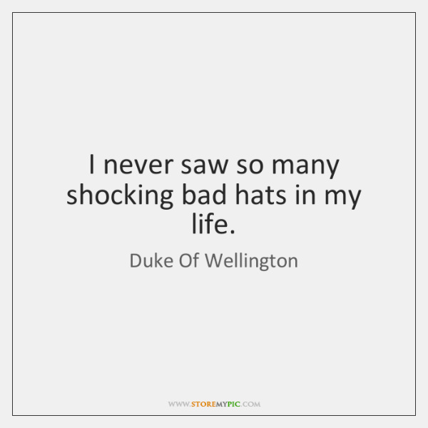 I never saw so many shocking bad hats in my life.