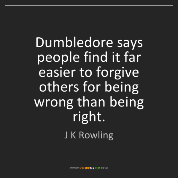 J K Rowling: Dumbledore says people find it far easier to forgive...